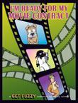 I'm Ready for My Movie Contract: A Get Fuzzy Collection