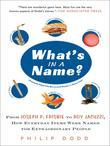What's in a Name?: From Joseph P. Frisbie to Roy Jacuzzi, How Everyday Items Were Named for Extraordinary People