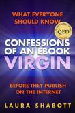 Confessions of an eBook Virgin: What Everyone Should Know Before They Publish on the Internet