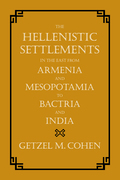 The Hellenistic Settlements in the East from Armenia and Mesopotamia to Bactria and India