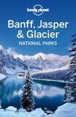 Lonely Planet Banff, Jasper and Glacier National Parks