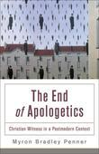 End of Apologetics, The: Christian Witness in a Postmodern Context