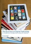 The Business of Digital Publishing: An Introduction to the Digital Book and Journal Industries
