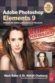 Adobe Photoshop Elements 9: Maximum Performance: Unleash the Hidden Performance of Elements