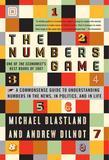 The Numbers Game: The Commonsense Guide to Understanding Numbers in the News,in Politics, and in Life