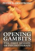 Opening Gambits: The First Session of Psychotherapy