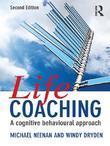 Life Coaching: A Cognitive Behavioural Approach, Second Edition: A Cognitive Behavioural Approach