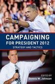 Campaigning for President: Strategy and Tactics, 2012 Edition: Strategy and Tactics, New Voices and New Techniques
