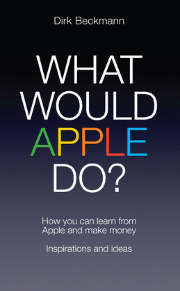 What Would Apple Do?: How You Can Learn from Apple and Make Money