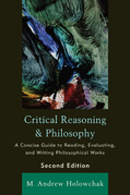 Critical Reasoning and Philosophy: A Concise Guide to Reading, Evaluating, and Writing Philosophical Works