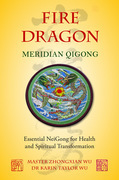 Fire Dragon Meridian Qigong: Essential NeiGong for Health and Spiritual Transformation