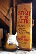 The Strat in the Attic: Thrilling Stories of Guitar Archaeology