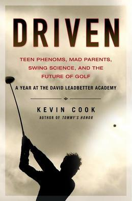 Driven: Teen Phenoms, Mad Parents, Swing Science and the Future of Golf
