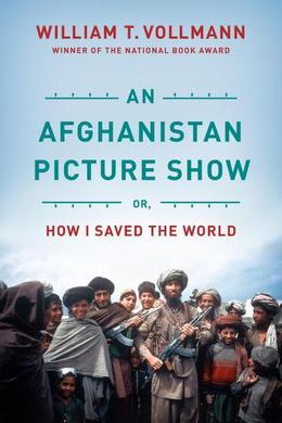 An Afghanistan Picture Show: Or, How I Saved the World
