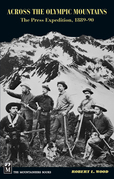 Across the Olympic Mountains: The Press Expedition, 1889-1890