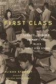 First Class: The Legacy of Dunbar, America¿s First Black Public High School