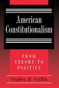American Constitutionalism: From Theory to Politics