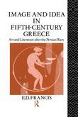 Image and Idea in Fifth Century Greece: Art and Literature After the Persian Wars