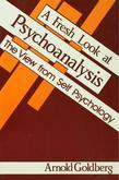 A Fresh Look at Psychoanalysis: The View From Self Psychology