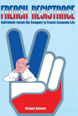 French Resistance: Individuals Versus the Company in French Corporate Life
