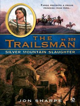 The Trailsman #326: Silver Mountain Slaughter