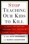 Stop Teaching Our Kids to Kill: A Call to Action Against TV, Movie & Video Game Violence