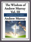The Wisdom of Andrew Murray Volume III