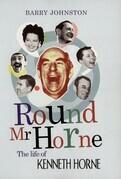 Round MR Horne: The Life of Kenneth Horne