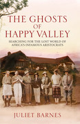 The Ghosts of Happy Valley: Searching for the Lost World of Africa's Infamous Aristocrats