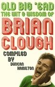 Old Big 'Ead: The Wit & Wisdom of Brian Clough