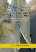 Child Abuse, Family Rights, and the Child Protective System: A Critical Analysis from Law, Ethics, and Catholic Social Teaching