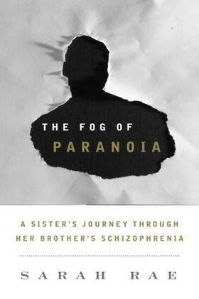 The Fog of Paranoia: A Sister's Journey through Her Brother's Schizophrenia