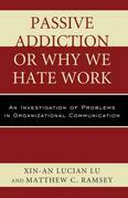 Passive Addiction or Why We Hate Work: An Investigation of Problems in Organizational Communication