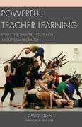 Powerful Teacher Learning: What the Theatre Arts Teach about Collaboration