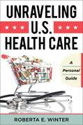 Unraveling U.S. Health Care: A Personal Guide