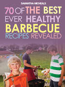 BBQ Recipe Book: 70 Of The Best Ever Healthy Barbecue Recipes...Revealed!