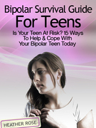 Bipolar Teen:Bipolar Survival Guide For Teens: Is Your Teen At Risk? 15 Ways To Help & Cope With Your Bipolar Teen Today