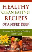 Healthy Clean Eating Recipes: Grassfed Beef: Discover the Secrets of Cooking Healthy Beef