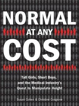 Normal at Any Cost: Tall Girls, Short Boys, and the Medical Industry's Quest toManipulate Height