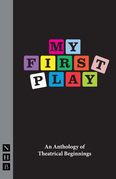 My First Play: An Anthology of Theatrical Beginnings