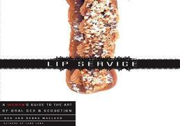 Lip Service: A His and Hers Guide to the Art of Oral Sex & Seduction