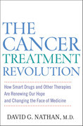 The Cancer Treatment Revolution: How Smart Drugs and Other New Therapies Are Renewing Our Hope and Changing the Face of Medicine