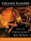 When Twilight Burns: The Gardella Vampire Chronicles
