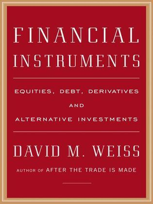 Financial Instruments: Equities, Debt, Derivatives, and Alternative Investments
