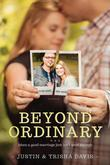 Justin Davis - Beyond Ordinary: When a Good Marriage Just Isn't Good Enough
