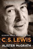 C. S. Lewis - A Life: Eccentric Genius, Reluctant Prophet