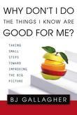 Why Don't I Do the Things I Know are Good For Me?: Taking Small Steps Toward Improving the Big Picture