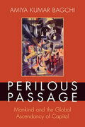 Perilous Passage: Mankind and the Global Ascendancy of Capital