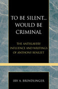 To Be Silent... Would be Criminal: The Antislavery Influence and Writings of Anthony Benezet