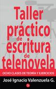 Taller práctico de escritura de telenovela. Ocho clases de teoría y ejercicios